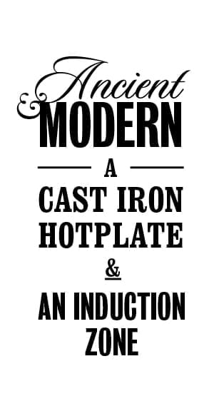 Ancient and modern a cast iron hotplate and an induction zone