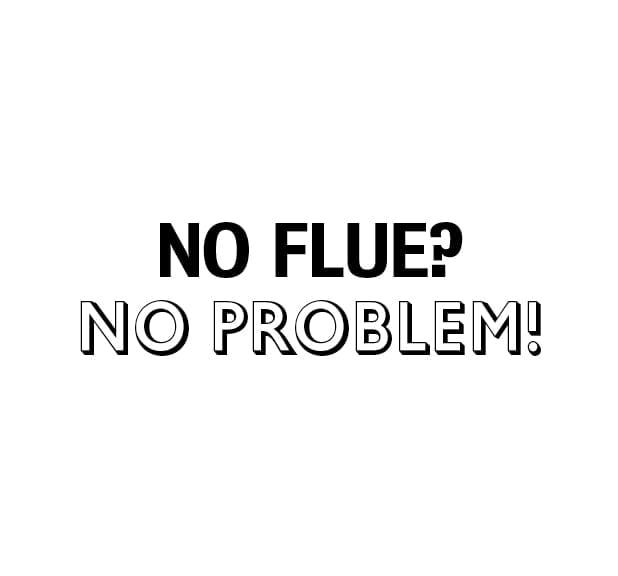 No flue no problem