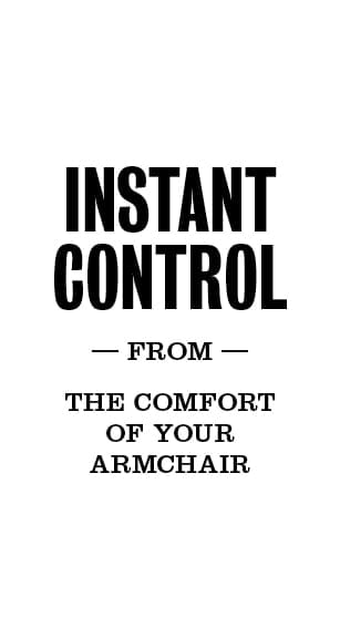 Instant control from the comfort of your armchair