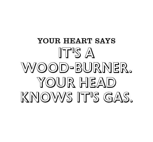 Your heart says it's a wood-burner. Your head knows it's gas