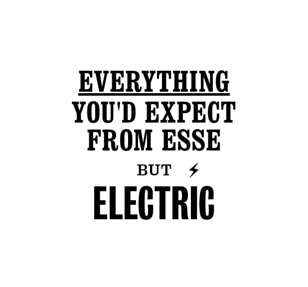 Everything you'd expect from ESSE but electric
