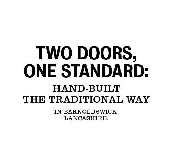 Two doors, one standard: Hand-built the traditional way in Barnoldswick, Lancashire