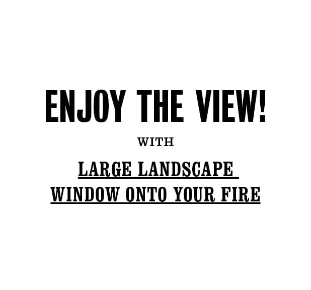 Enjoy the view! With large landscape window onto your fire