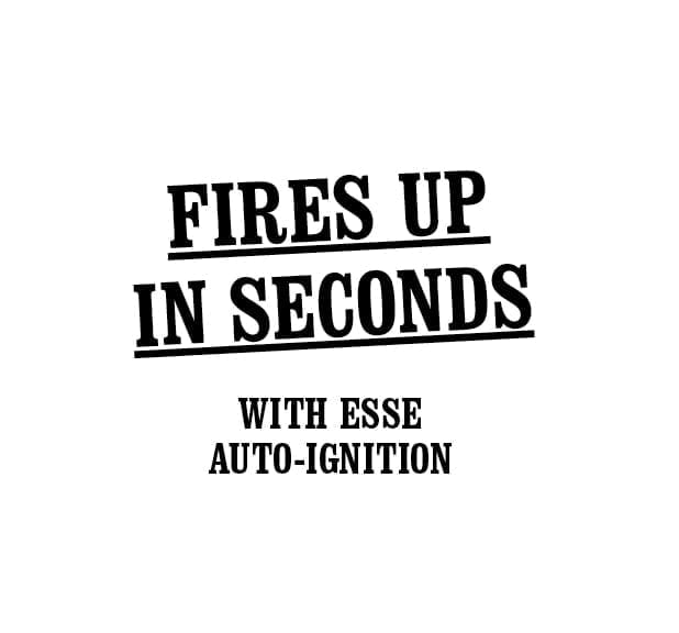 Fires u pin seconds with ESSE auto-ignition
