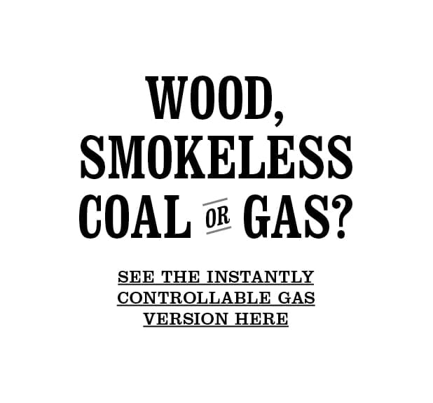 Wood, smokeless coal or gas? See the instantly controllable gas version here