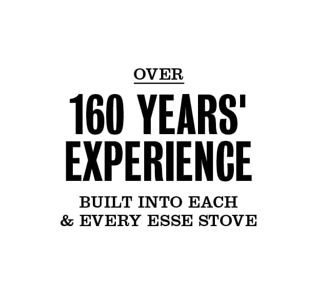 Over 160 years' experience built into each & every ESSE stove