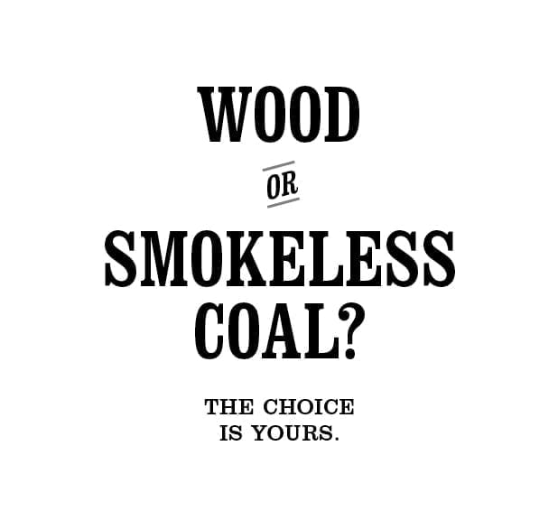 Wood or smokeless coal? The choice is yours.