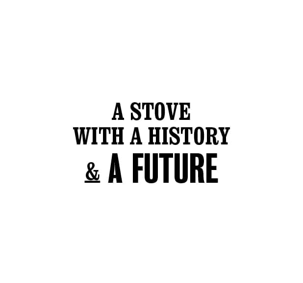 A stove with a history and a future