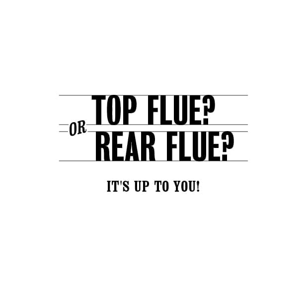 Top flue?Or Rear flue? It's up to you.