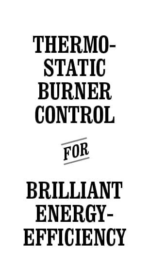 Thermostatic burner control for brilliant energy-efficiency
