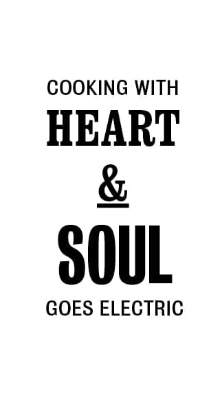 Cooking with heart and soul goes electric