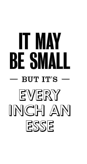 It may be small, but it's every inch an ESSE