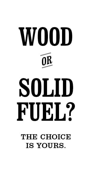 Wood or solid fuel? The choice is yours.