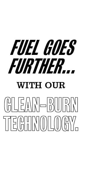 Fuel goes further... with our clean-burn technology.