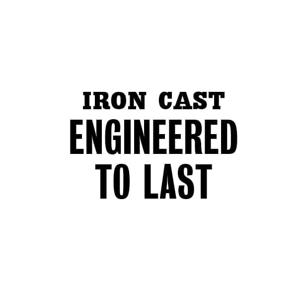 Iron Cast Engineered to last