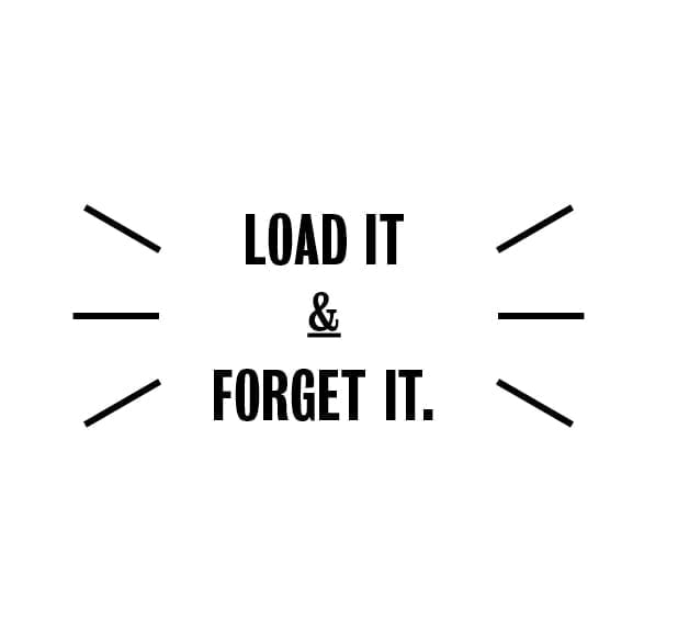 load it and forget it