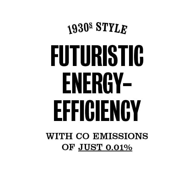 1930's Style Futuristic energy-efficiency with CO emissions of just 0.01%