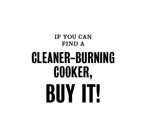 If you van find a cleaner-burning cooker, BUY IT!