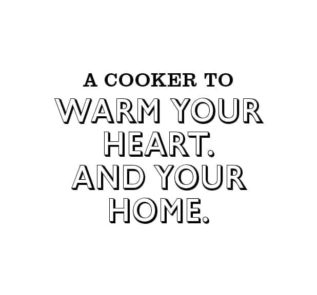 A cooker to warm your heart. And your home.