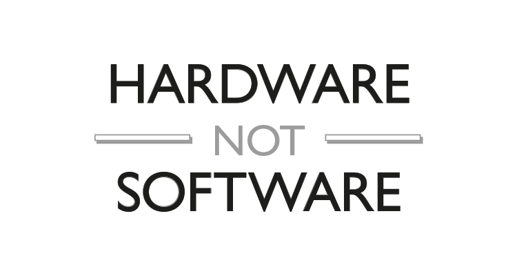 Hardware not software