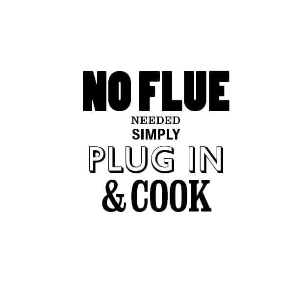 No flue needed simply plug in and cook