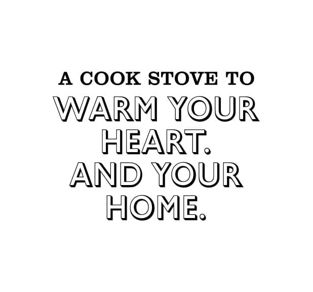 A cook stove to warm your heart and your home