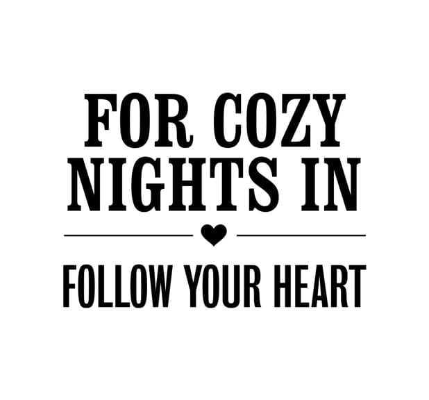 For cosy nights in follow your heart