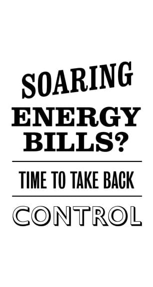 Soaring energy bills? time to take back control