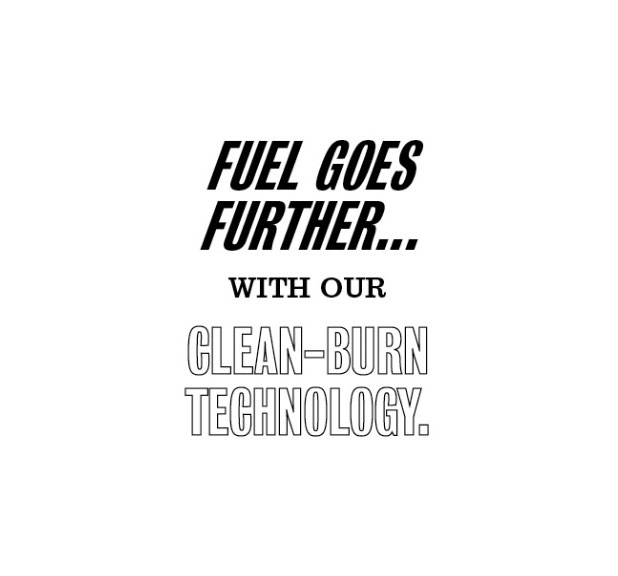 Fuel goes further with our clean-burn technology